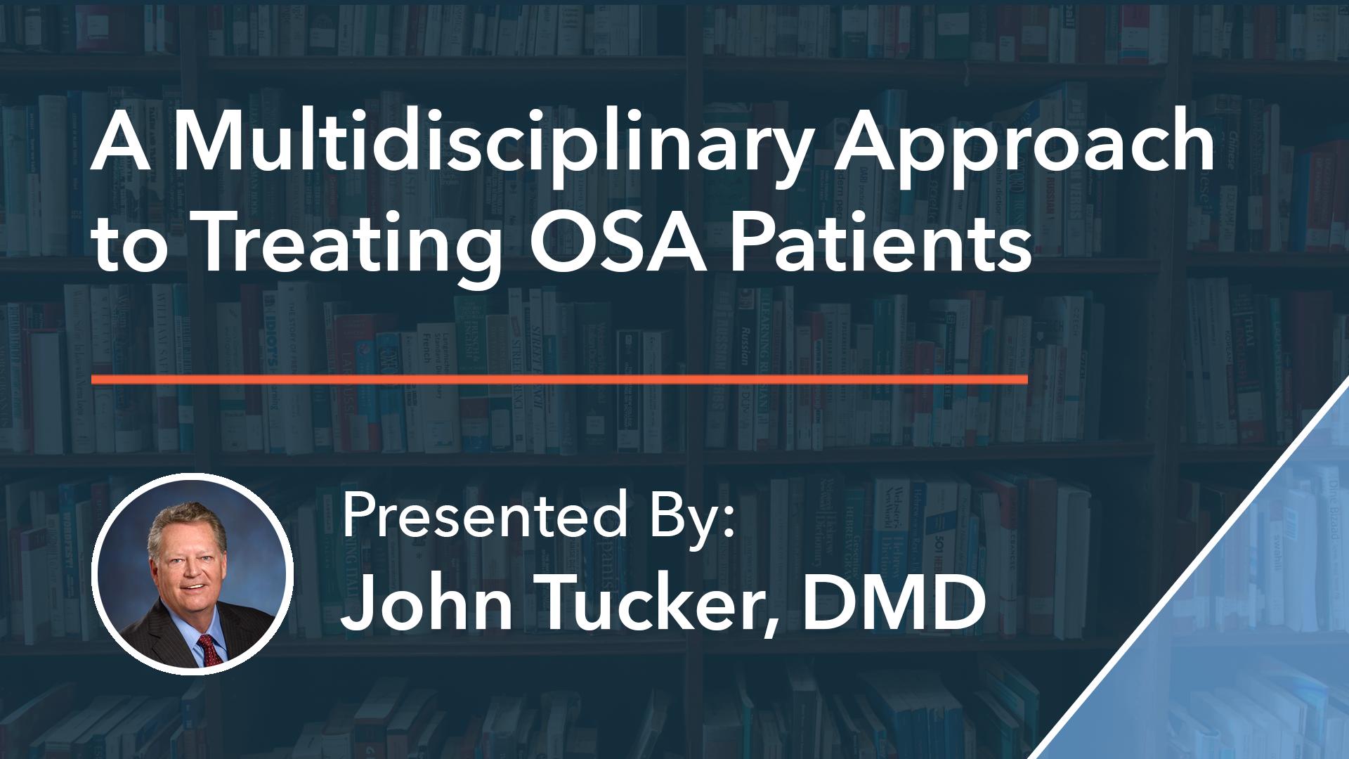 A Multidisciplinary Approach to Treating OSA Patients Dr John Tucker