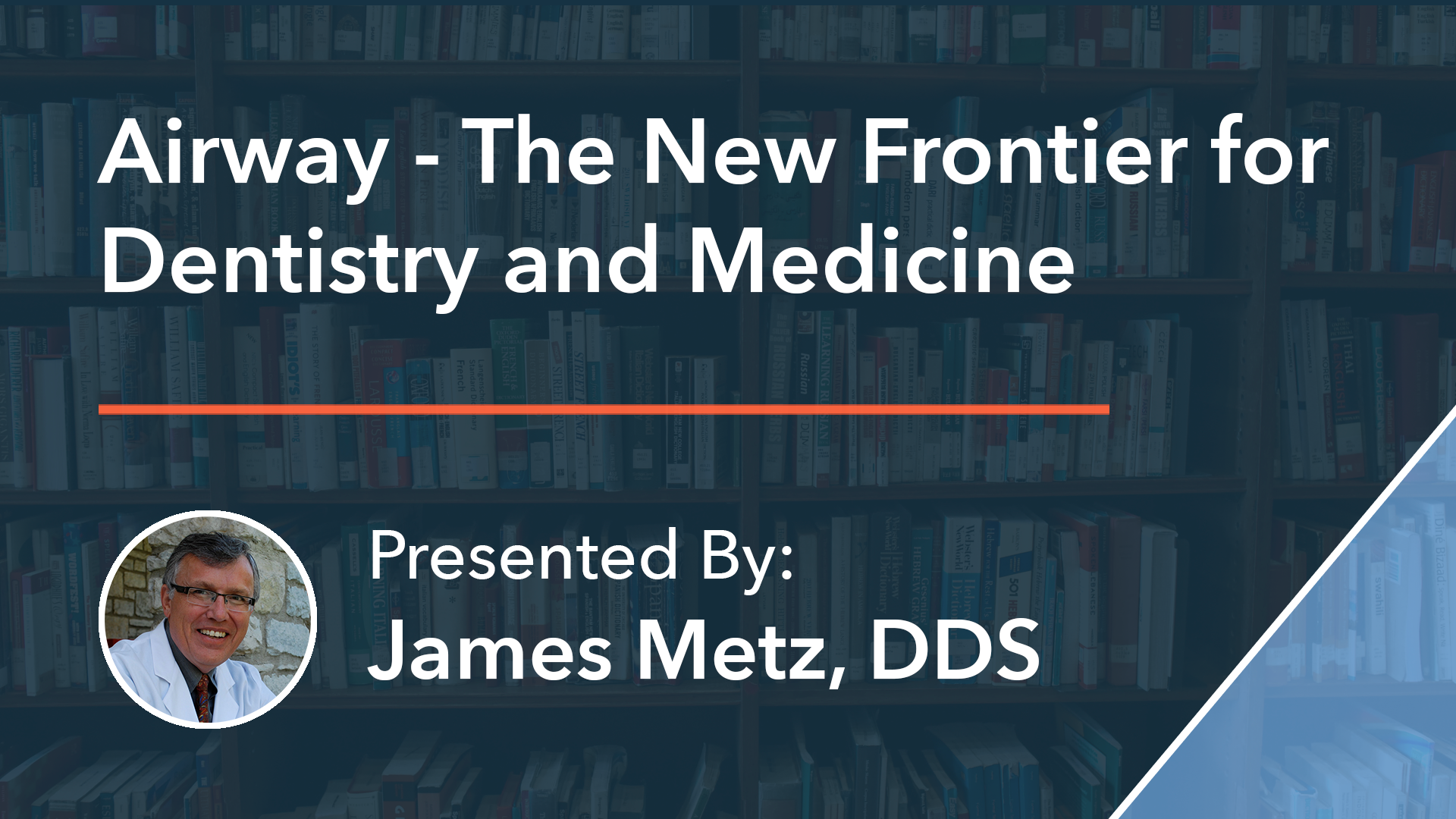 Airway - The New Frontier for Dentistry and Medicine Dr James Metz