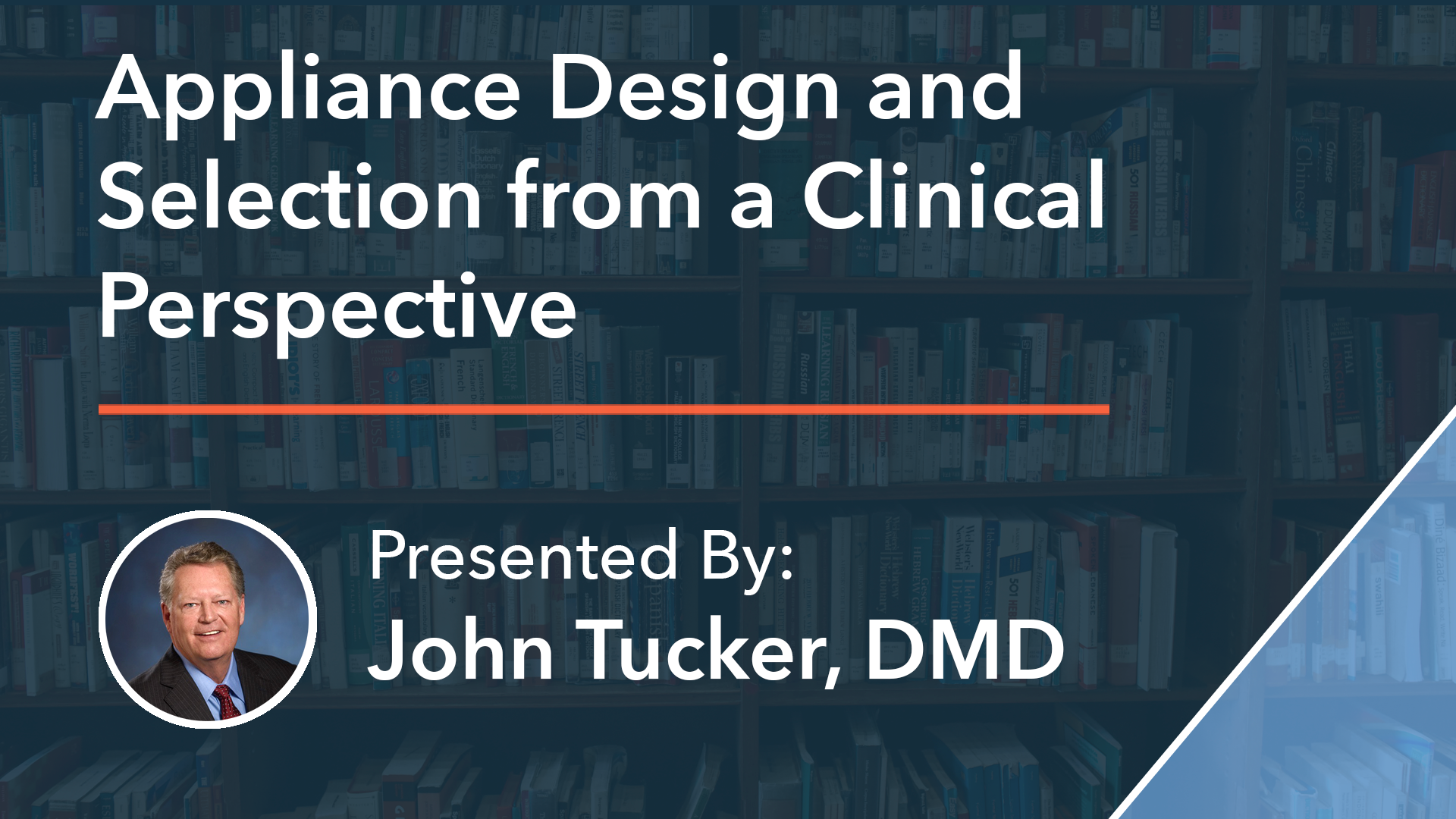 Appliance Design and Selection from a Clinical Perspective Dr John Tucker