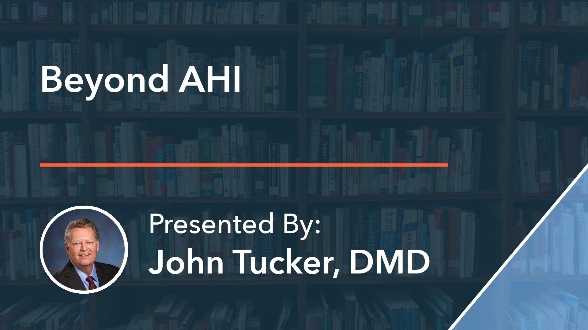 Beyond AHI Dr John Tucker