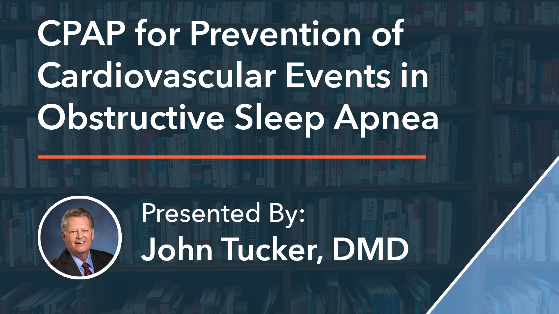 CPAP for Prevention of Cardiovascular Events in Obstructive Sleep Apnea Dr John Tucker