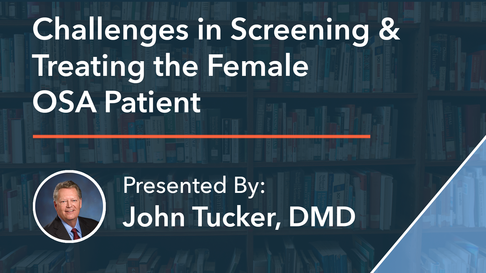 Challenges in Screening & Treating the Female OSA Patient Dr John Tucker