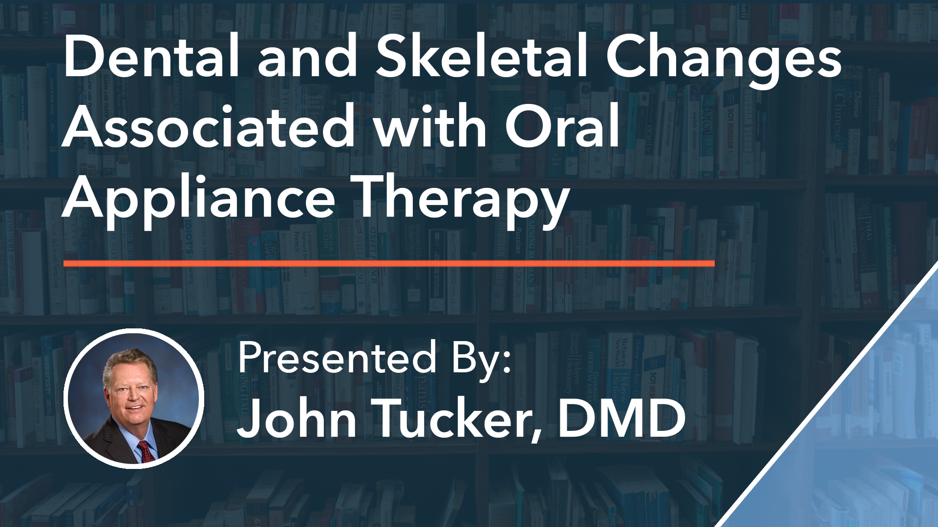 Dental and Skeletal Changes Associated with Oral Appliance Therapy Dr John Tucker