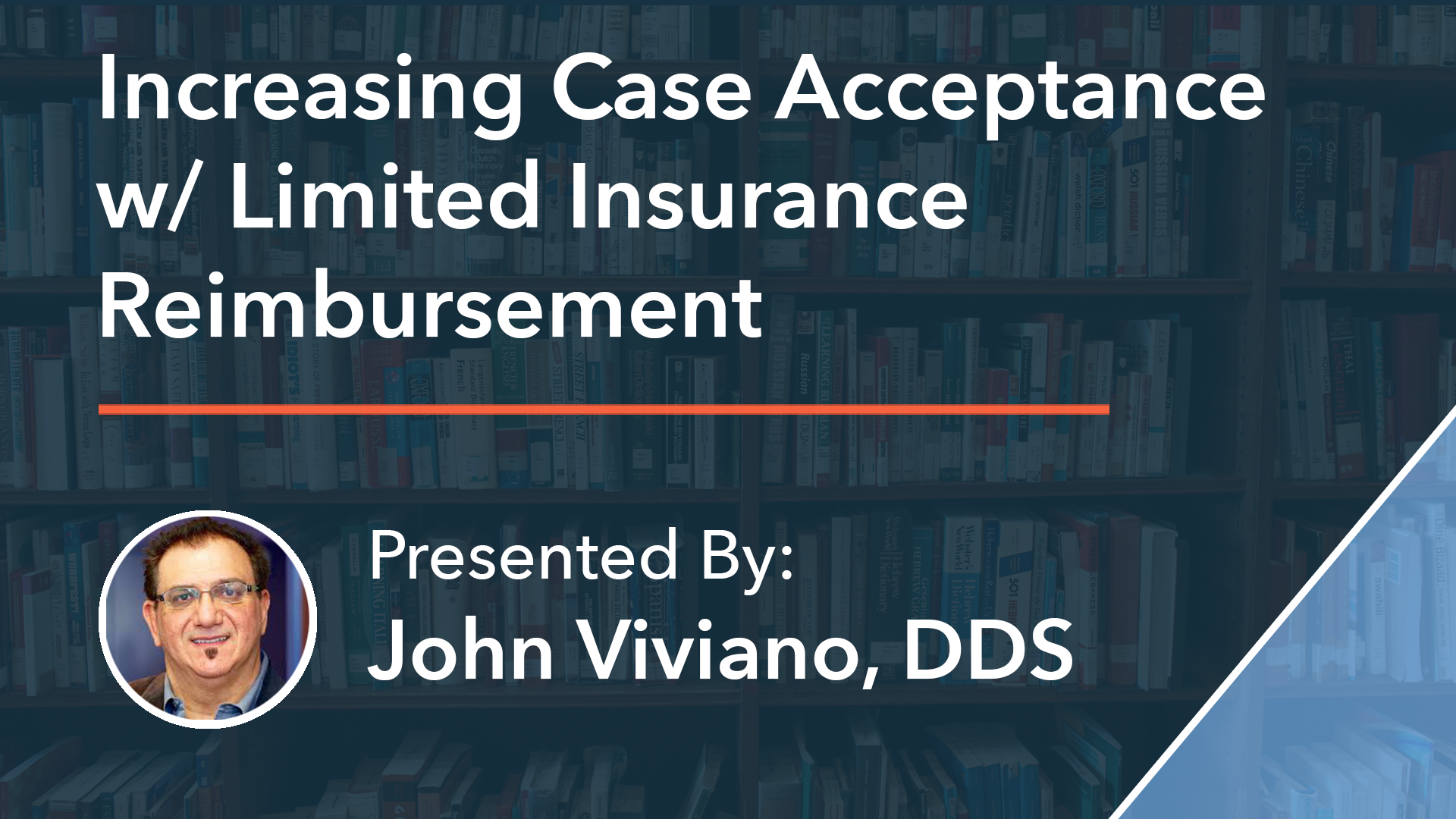 Increasing Case Acceptance with Limited Insurance Reimbursement by Dr John Viviano