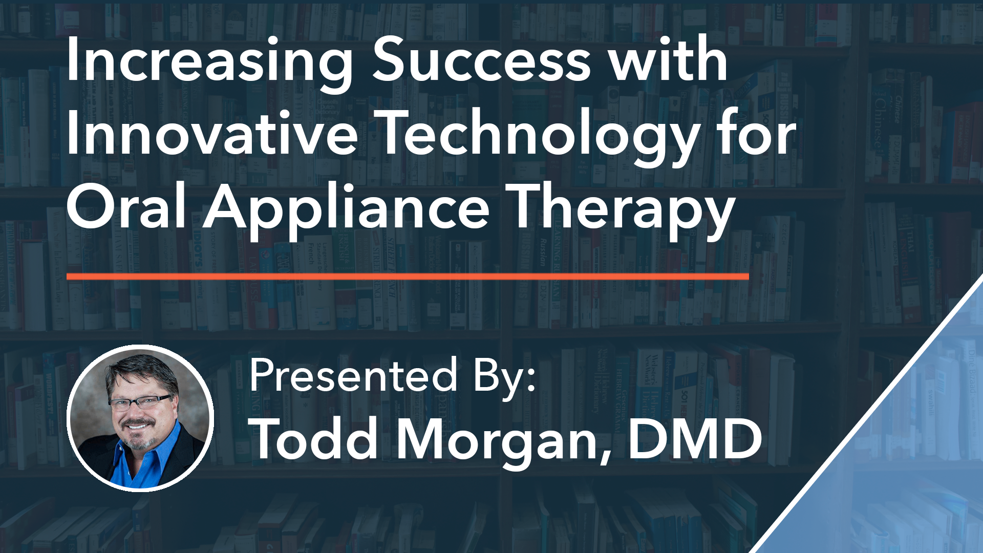 Increasing Success with Innovative Technology for Oral Appliance Therapy Dr Todd Morgan