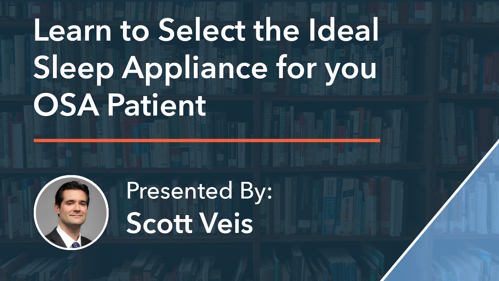 Learn to Select the Ideal Sleep Appliance for you OSA Patient Scott Veis