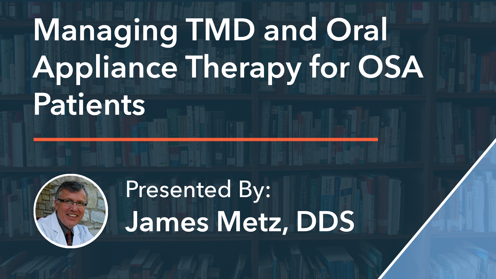 Managing TMD and Oral Appliance Therapy for OSA Patients Dr James Metz