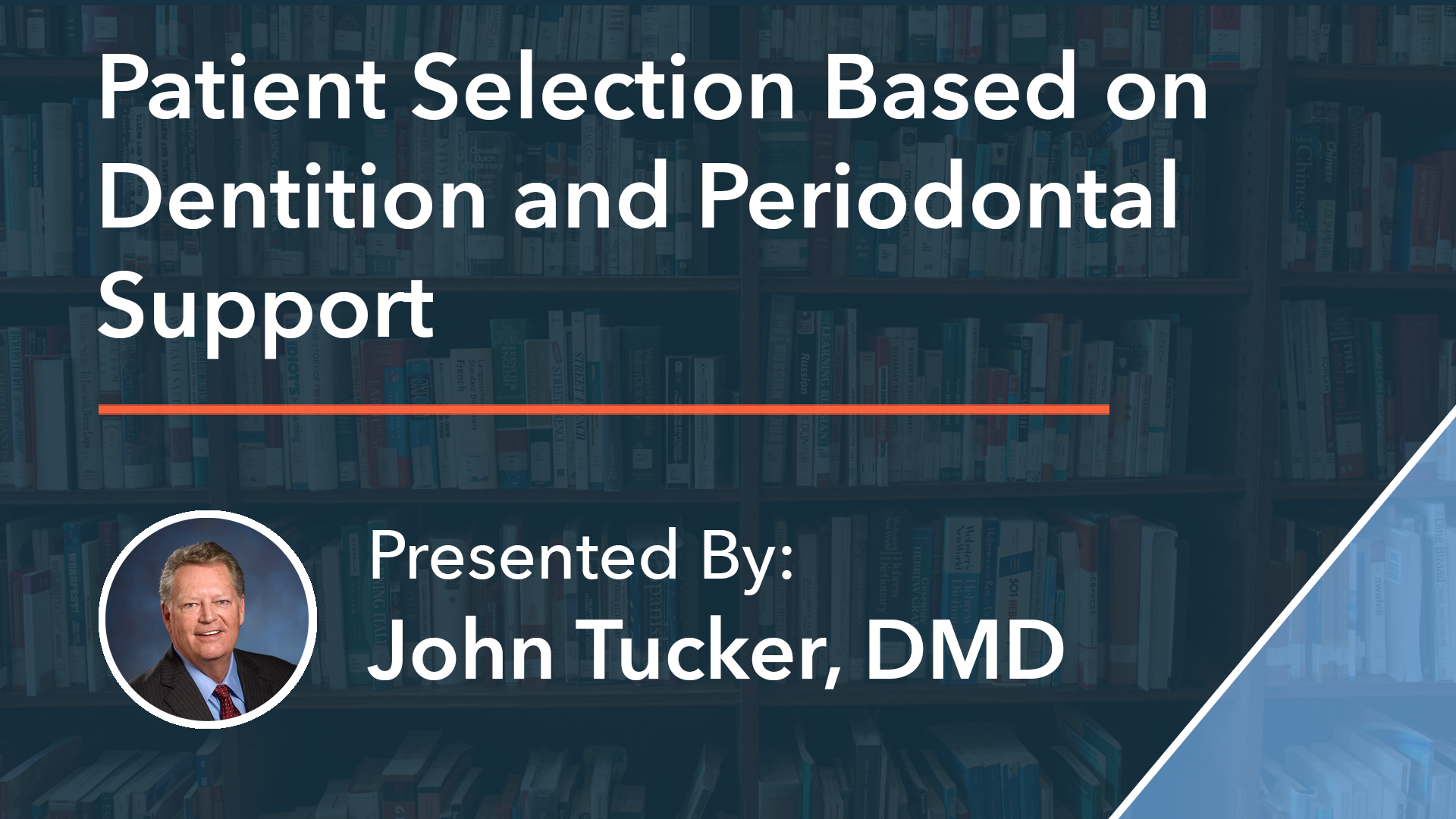 Patient Selection Based on Dentition and Periodontal Support Dr John Tucker