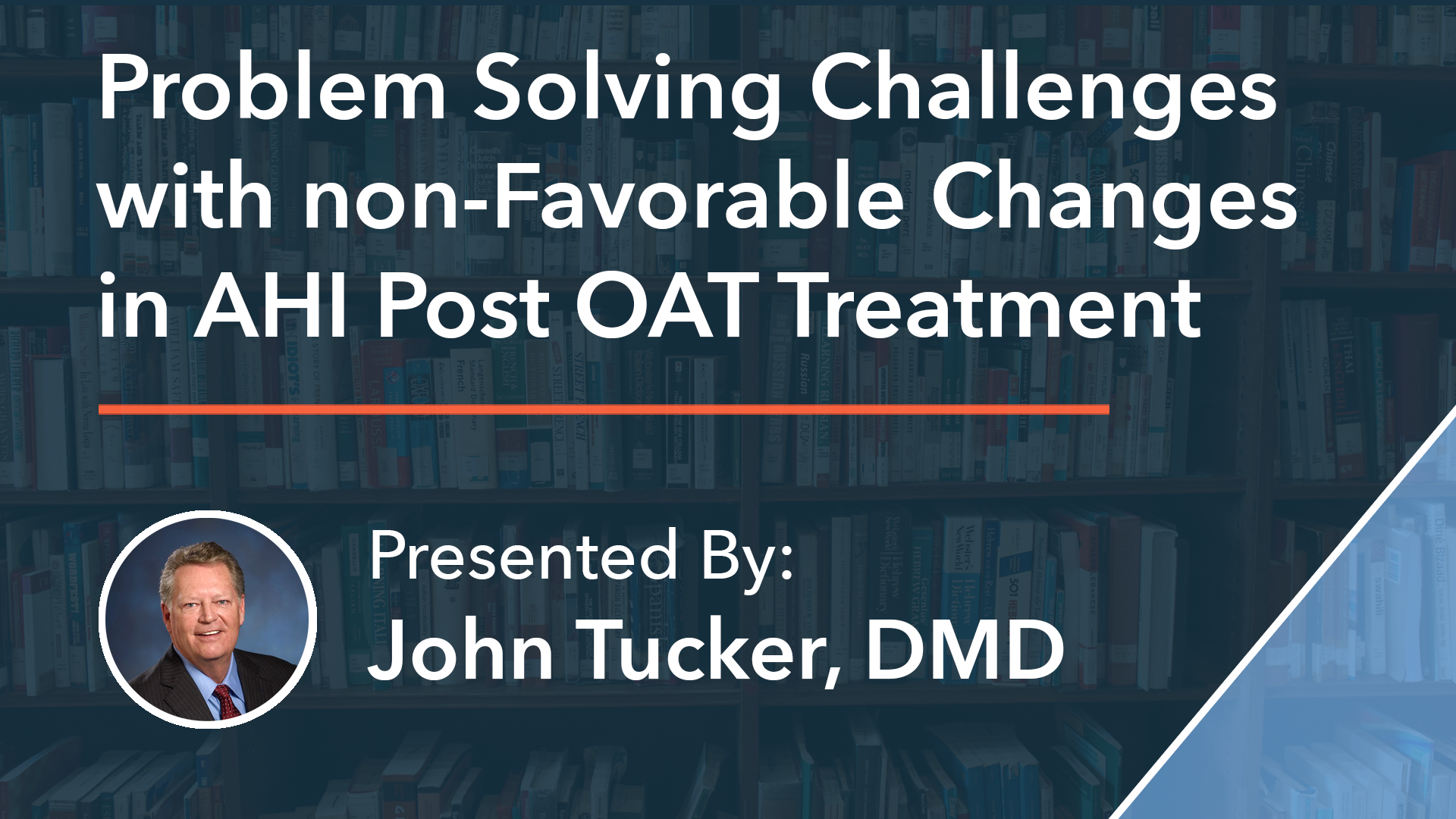 Problem Solving Challenges with non-Favorable Changes in AHI Post OAT Treatment Dr John Tucker