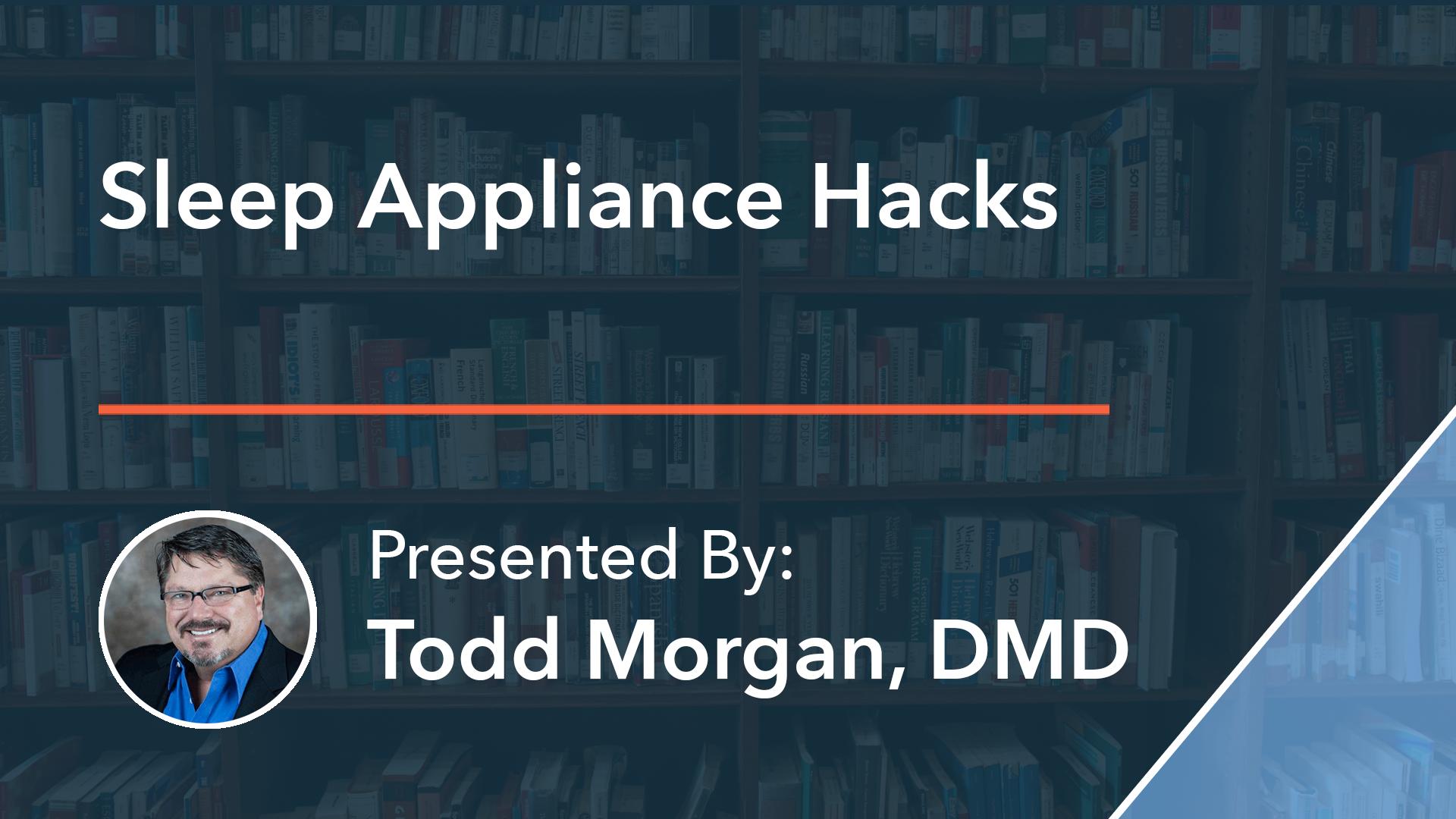 Sleep Appliance Hacks Dr Todd Morgan