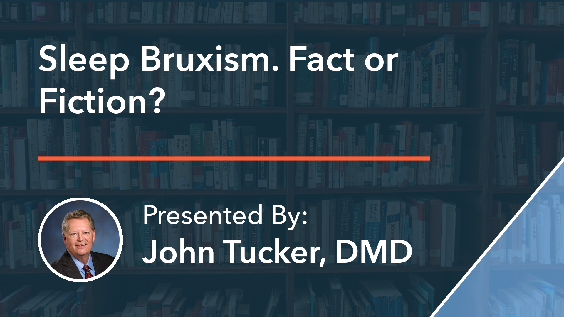 Sleep Bruxism. Fact or Fiction Dr John Tucker