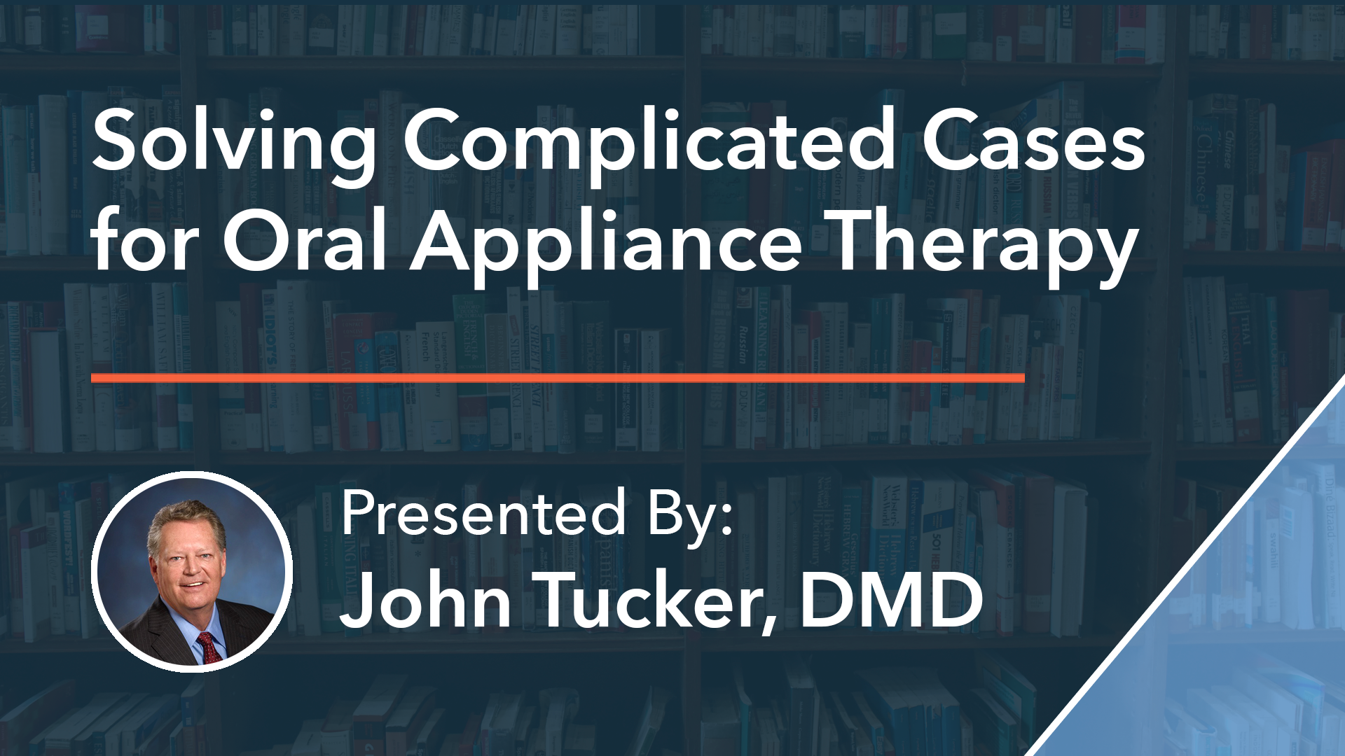 Solving Complicated Cases for Oral Appliance Therapy Dr John Tucker