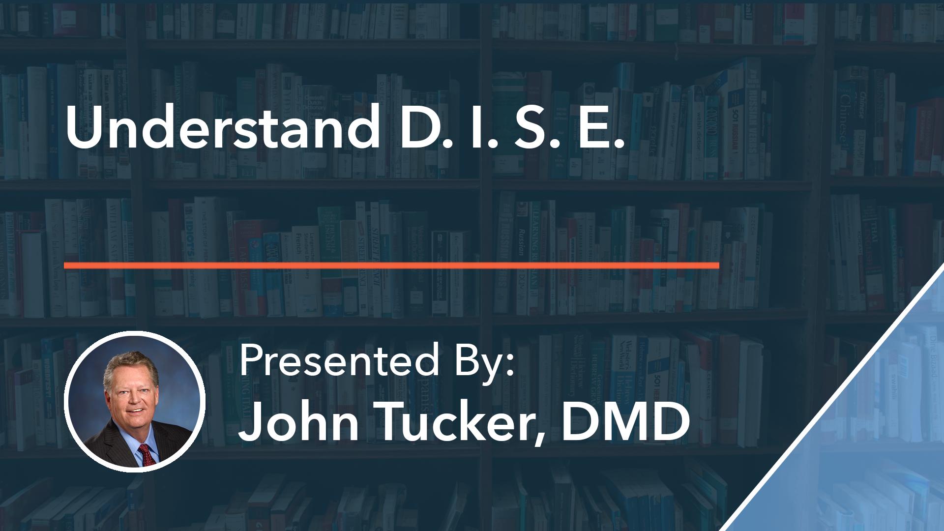 Understand D. I. S. E Dr John Tucker