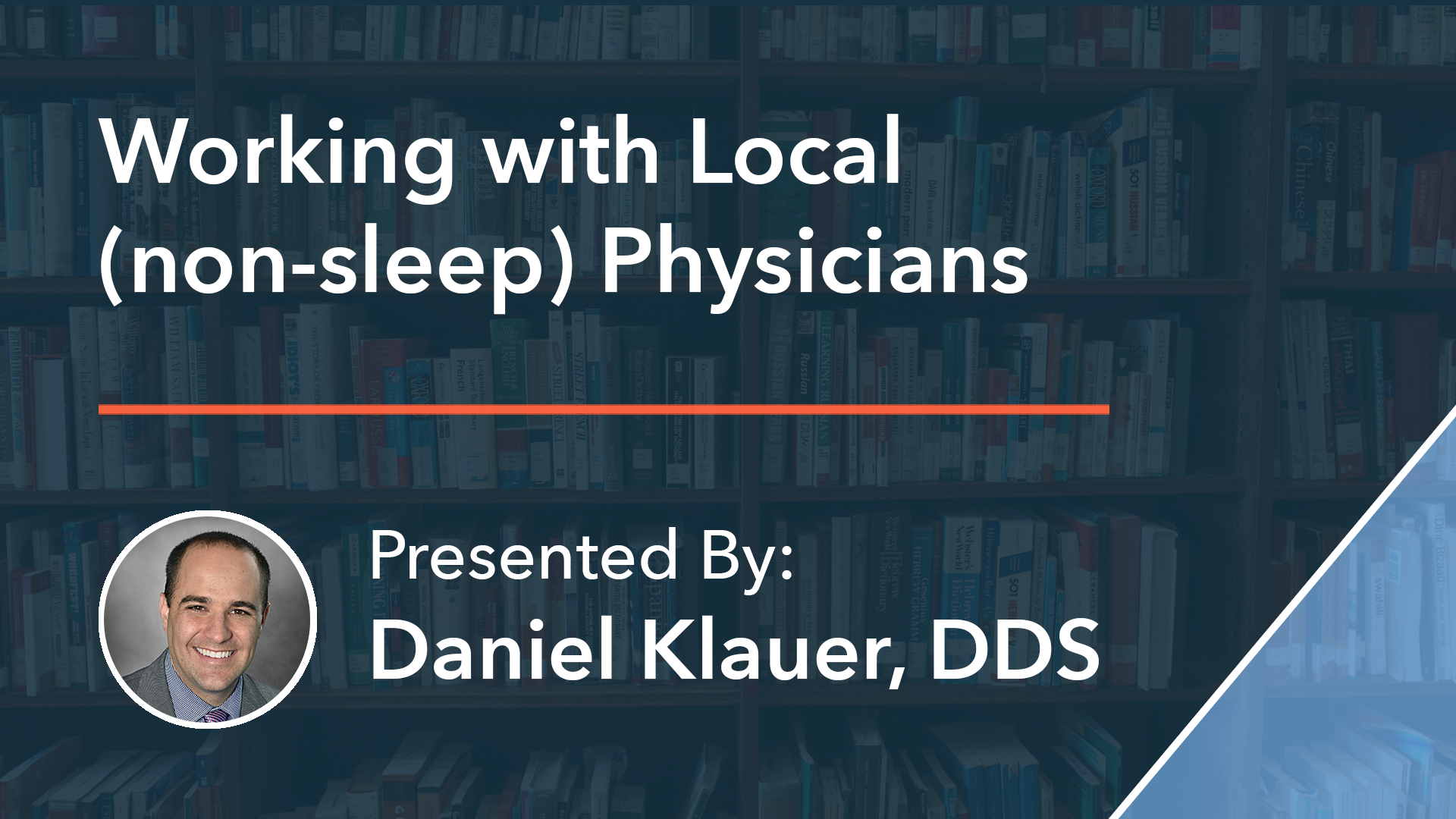 Working with Local (non-sleep) Physicians Dr Daniel Klauer