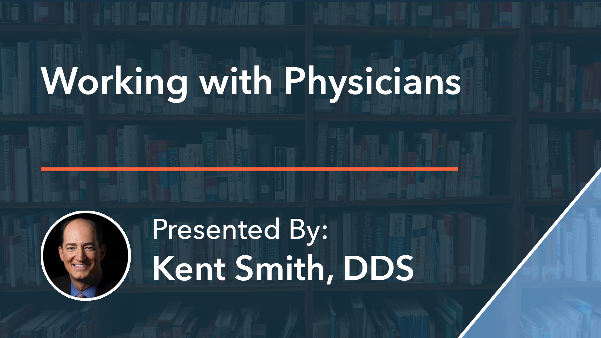 Working with Physicians Dr Kent Smith