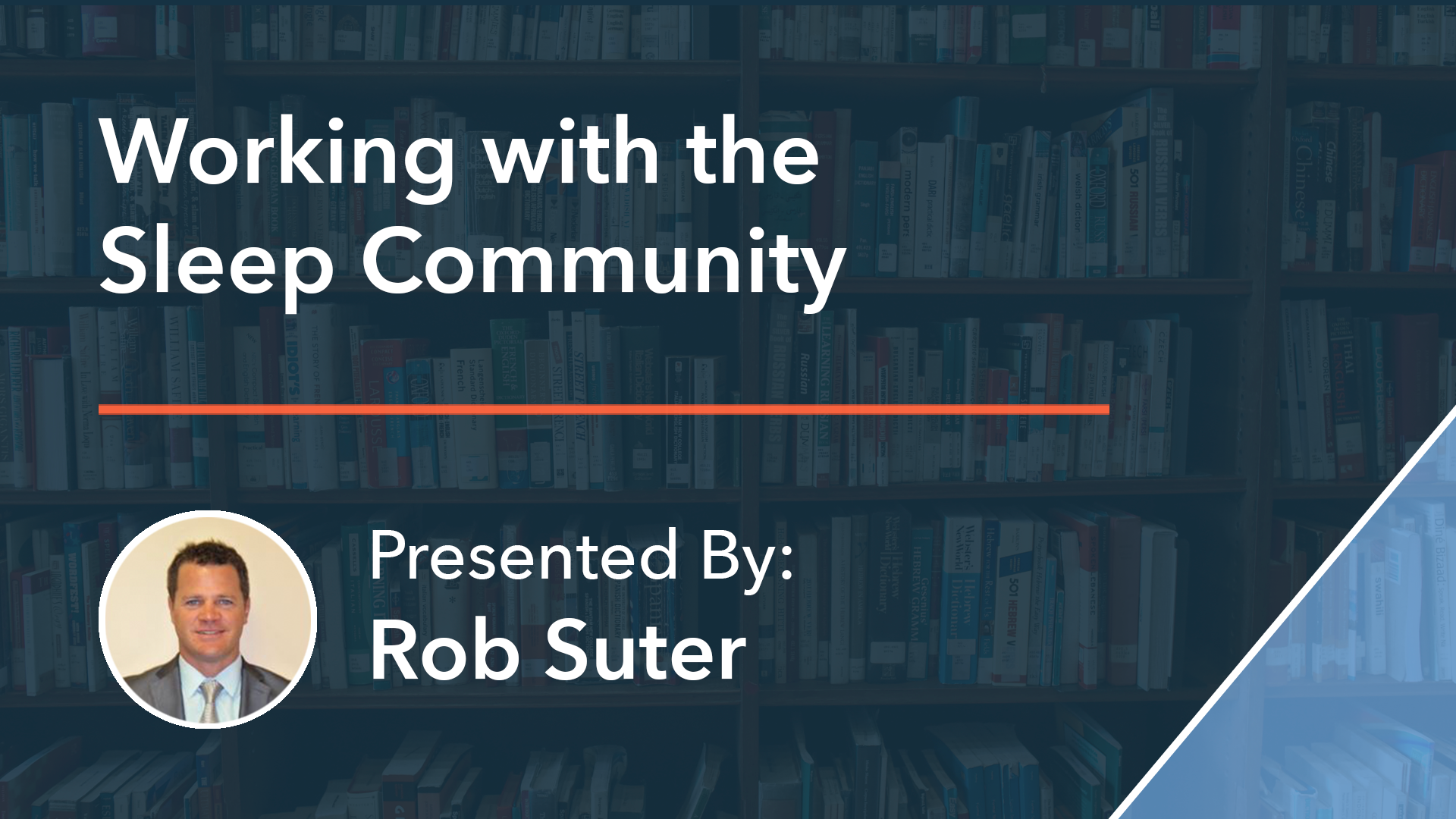 Working with the Sleep Community Rob Suter