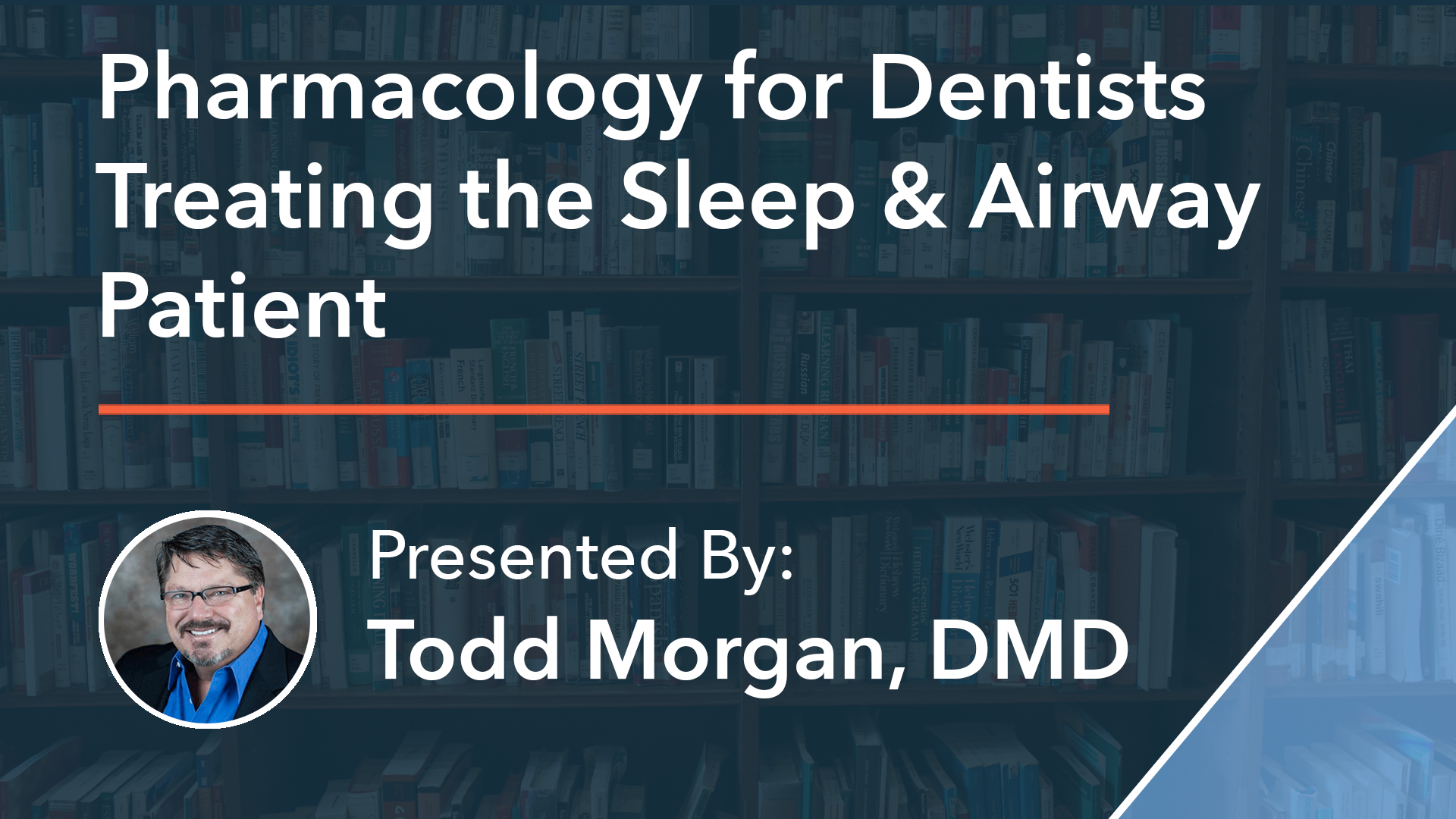 Pharmacology for Dentists Treating the Sleep & Airway Patient Dr Todd Morgan