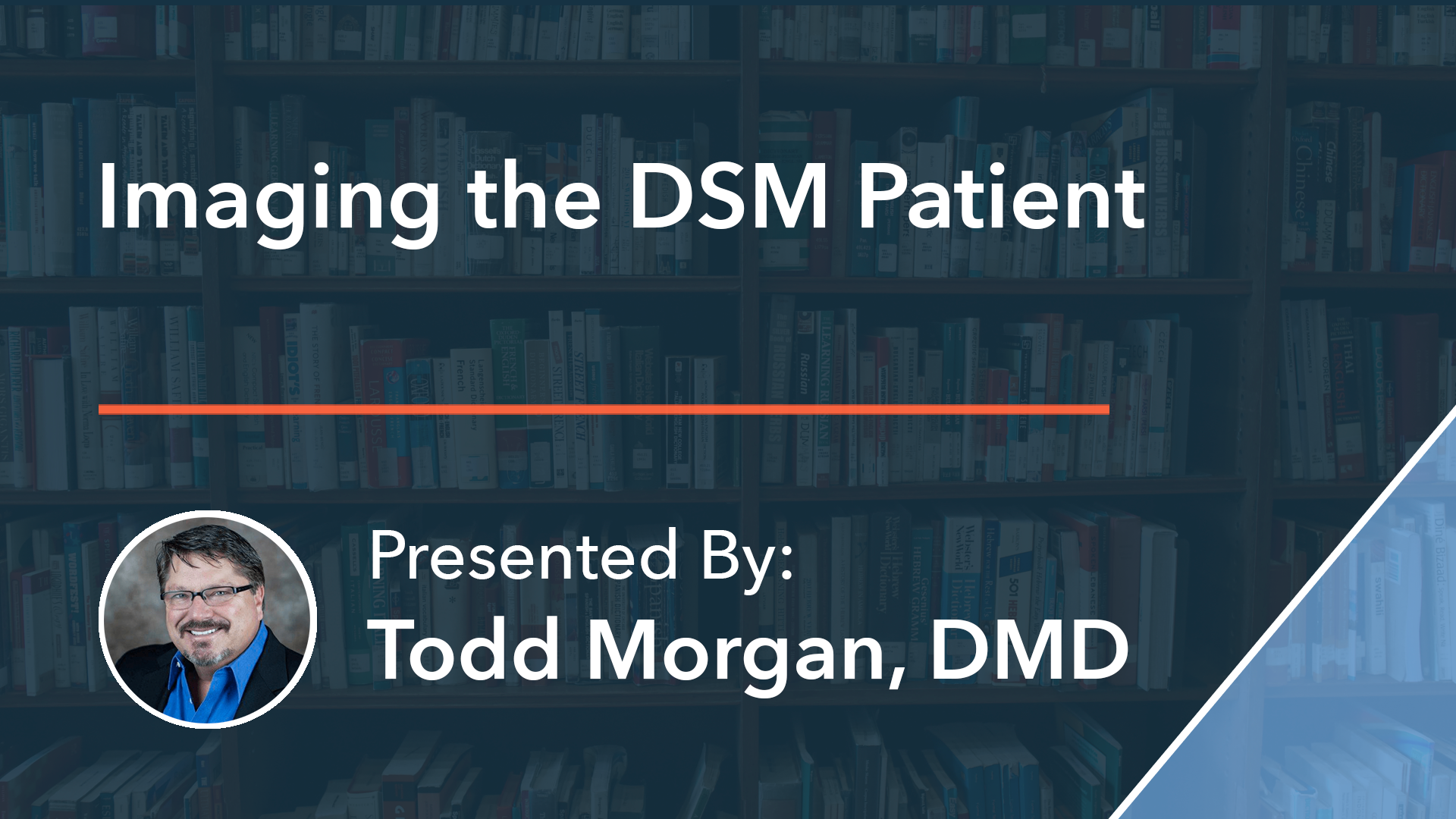 Imaging the DMS Patient Dr Todd Morgan